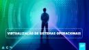 Virtualização de Sistemas Operacionais
